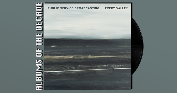 ALBUMS OF THE DECADE: Public Service Broadcasting's  'Every Valley'